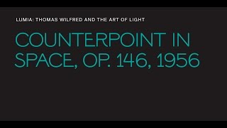 "Thomas Wilfred, ""Counterpoint in Space, Op. 146"""