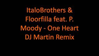 ItaloBrothers & Floorfilla feat  P  Moody   One Heart Official Video Dj Martin Remix