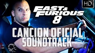 Rapido y Furioso 8 CANCION OFICIAL SOUNDTRACK