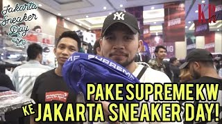 PAKE SUPREME KW KE JAKARTA SNEAKER DAY 2018 ?!!
