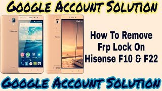 hisense f10 frp how to remove google verification lock on hisense f10 and f22