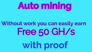 New auto mining site ll Daily earn 2$ to 200$ ll 50GH/s free for new users ll with proof