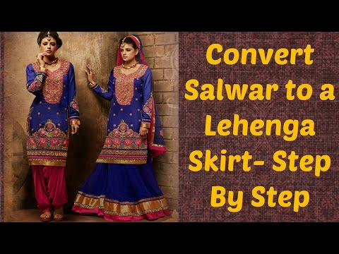 Convert Salwar To A Lehenga Skirt- Step By Step