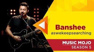 Banshee - aswekeepsearching - Music Mojo Season 5 - Kappa TV