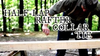 Our timber frame cabin Part II: Half-lap rafter collar ties