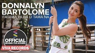 Donnalyn Bartolome — Itatama Pa Ba O Tama Na (Official Behind-The-Scenes) Part 1