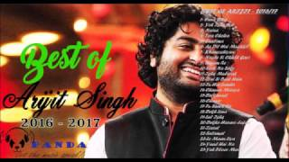 Best of Arijit Singh || 2016-17 || Non stop || Latest & Top songs