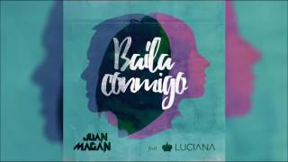 JUAN MAGAN feat. LUCIANA - Baila Conmigo (Original Radio Edit) HQ