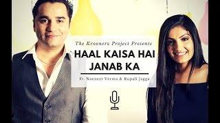 Haal Kaisaa Hai Janaab Ka | The Kroonerz Project | Navneet Verma | Rupali Jagga
