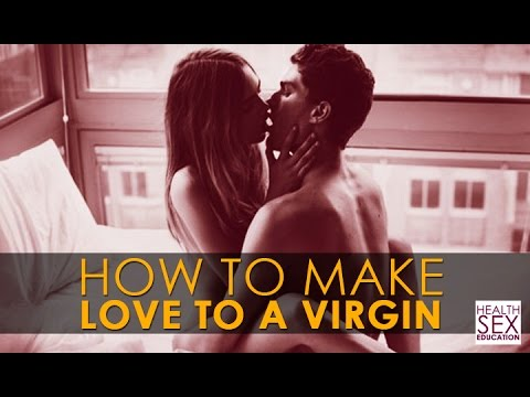 Xxx Mp4 How To Make Love To A Virgin Best Health Sex Education 3gp Sex