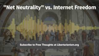 """Episode 101: """"Net Neutrality"""" vs. Internet Freedom (with Berin Szoka)"""