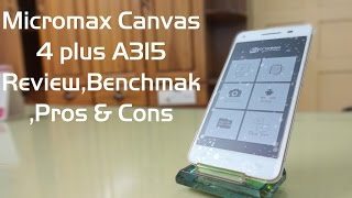 Micromax canvas 4 plus A315 Review, Benchmark ,Pros and Cons