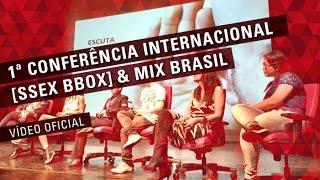 VIDEO OFICIAL DA 1ª CONFERÊNCIA INTERNATIONAL [SSEX BBOX] & MIX BRASIL