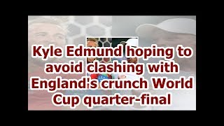 Kyle Edmund hoping to avoid clashing with England