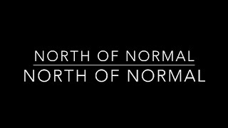 NORTH OF NORMAL - NORTH OF NORMAL