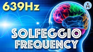 639Hz SOLFEGGIO FREQUENCIES | Connection and Relationships (Love Chakra Balancing Solfeggio Scale)