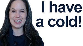 How to say I HAVE A COLD -- American English Pronunciation