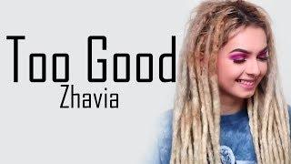 Zhavia - To Good (Drake) lyrics