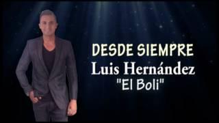 Desde Siempre Luis Hernandez, el Boli