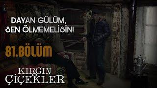 Kırgın Çiçekler 81.Bölüm - Cani Kemal durdurulamıyor!