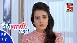Woh Teri Bhabhi Hai Pagle - वो तेरी भाभी है पगले - Episode 77 - 2nd May, 2016
