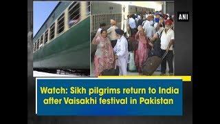 Watch: Sikh pilgrims return to India after Vaisakhi festival in Pakistan - Punjab News