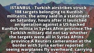 Turkey says hits 108 Kurdish militant targets in Syria airstrikes