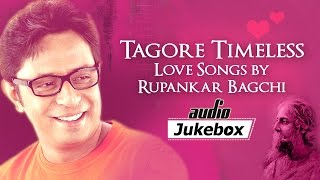 Tagore Timeless - Rupankar Bagchi - Hit Bengali Songs - Bangla Audio Jukebox