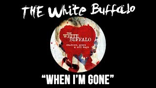When I'm Gone - The White Buffalo  (audio)