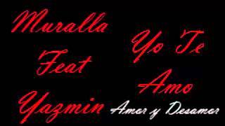 yo te amo- Muralla Mc Ft Yazmin