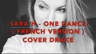 ONE DANCE ( FRENCH VERSION ) DRAKE ( SARA'H COVER )