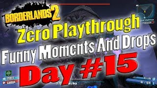 Borderlands 2 | Zero Playthrough Funny Moments And Drops | Day #15