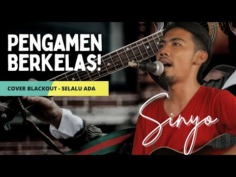 PENGAMEN BERKELAS! SINYO - SELALU ADA (COVER BLACKOUT)