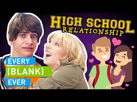 EVERY HIGH SCHOOL RELATIONSHIP EVER
