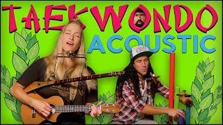 Taekwondo - Acoustic Cover (Walk off the Earth)
