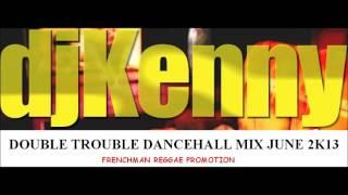 DJ KENNY DOUBLE TROUBLE DANCEHALL MIX JUNE 2013