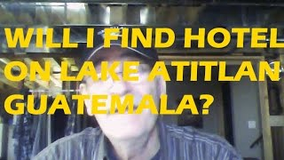 Allen Asked, Will I Find a Hotel When I Arrive at Lake Atitlan? #hotel