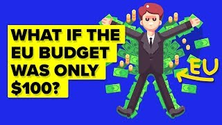 What If The EU Budget Was Only $100 - How Would It Spend It?