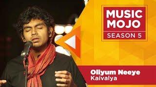 Oliyum Neeye  - Kaivalya - Music Mojo Season 5 - KappaTV