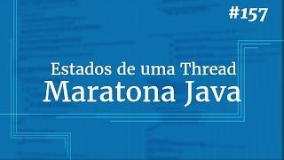 Curso Java Completo - Aula 157: Thread pt 02 Thread states
