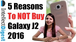 5 Reasons To Not Buy Samsung Galaxy J2 2016- Crisp Review By Intellect Digest