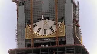 Unseen video of Construction of Royal Clock Tower Makkah برج ساعة مكة المكرمة الملكية