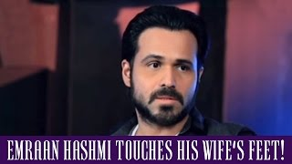Emraan Hashmi touches his wife's feet every day!