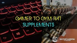 Gamer to Gym Rat Part 7 Supplements