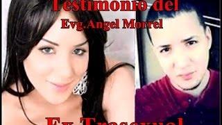 Testimonio del  Evg Angel Morrel  Ex Trasexual