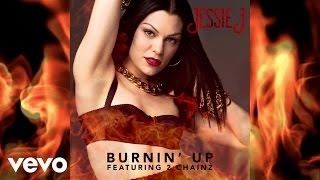 Jessie J - Burnin' Up (Audio) ft. 2 Chainz