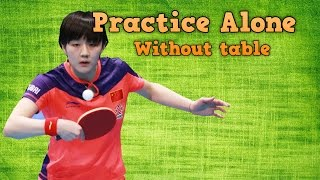 Practice Table Tennis Drills Alone: Without the table
