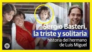 Sergio Basteri, la triste y solitaria historia del hermano de Luis Miguel
