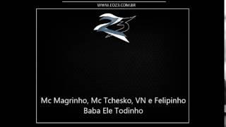 Mc Magrinho, Mc Tchesko, VN e Felipinho   Baba Ele Todinho