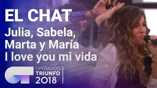 I love you mi vida - Julia, Sabela, María y Marta | El Chat | Programa 8 | OT 2018